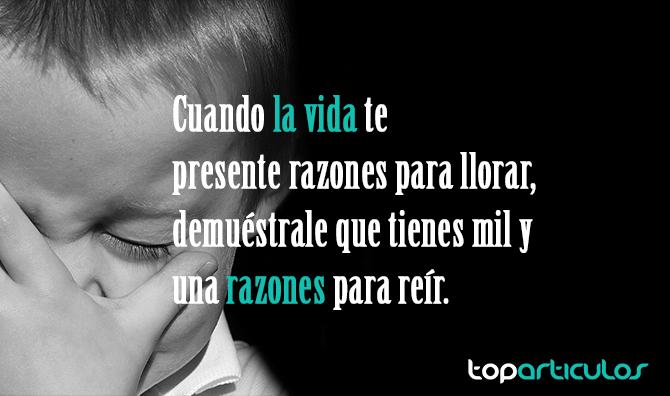 Cita: Cuando la vida te presente razones para llorar.
